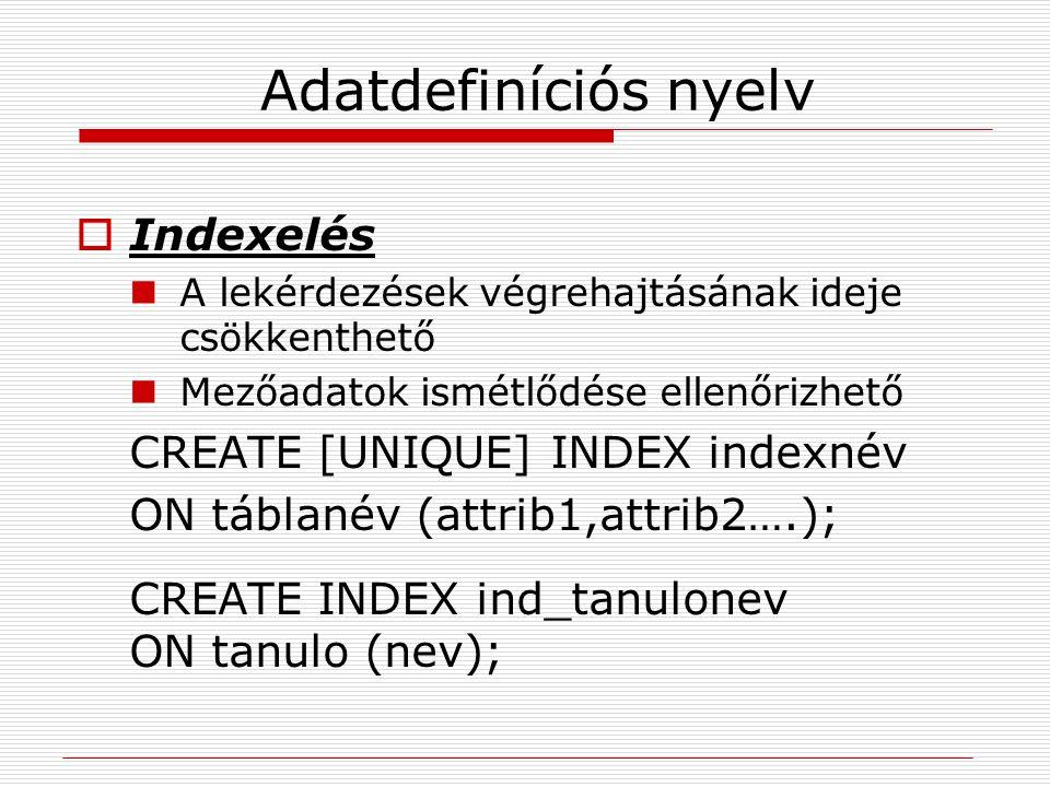 Adatdefiníciós nyelv Indexelés CREATE [UNIQUE] INDEX indexnév